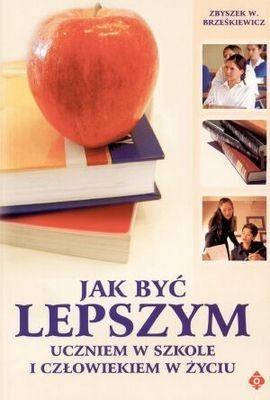 Jak być lepszym uczniem w szkole i człowiekiem w życiu Zbigniew W. Brześkiewicz