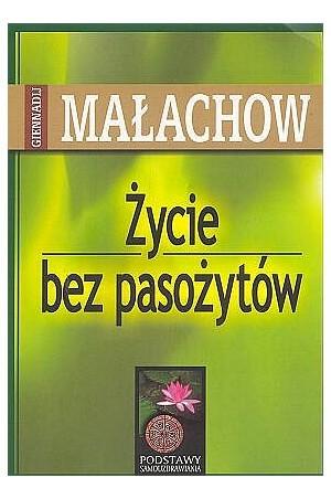 Życie bez pasożytów Giennadij P. Małachow