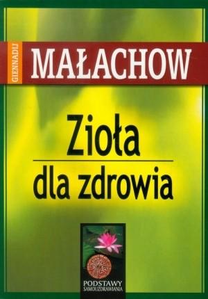 Zioła dla zdrowia Giennadij P. Małachow