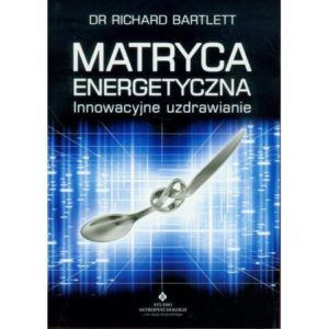 Matryca energetyczna Richard Dr Bartlett Richard Bartlett