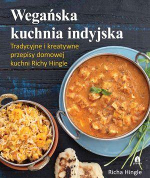 Wegańska kuchnia tradycyjne i nowoczesne przepisy kuchni indyjskiej Richa Hingle