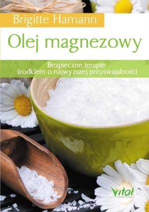 Olej magnezowy Bezpieczne terapie środkiem o najwyższej przyswajalności Brigitte Hamann