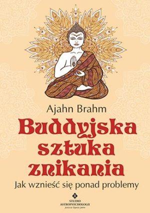 Buddyjska sztuka znikania. Jak wznieść się ponad problemy Ajahn Brahm