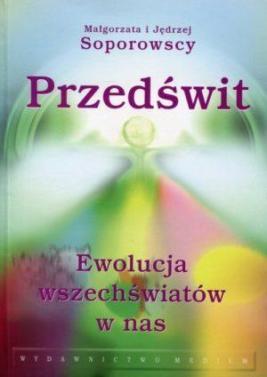 Przedświt Ewolucja Wszechświatów w Nas Soporowska Małgorzata, Soporowski Jędrzej