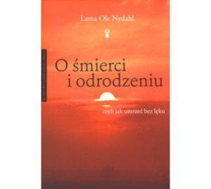 O śmierci i odrodzeniu czyli jak umrzeć bez lęku Lama Ole Nydahl