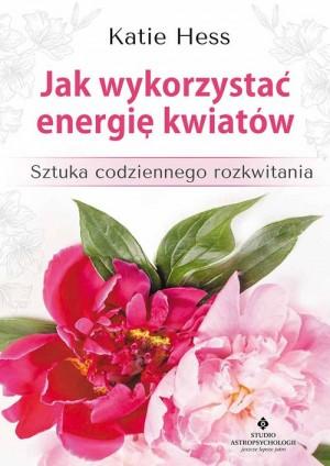 Jak wykorzystać energie kwiatów Katie Hess