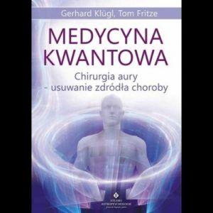 Medycyna kwantowa. Chirurgia aury - usuwanie źródła choroby Gerhard Klugl , Tom Fritze
