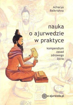 Nauka o ajurwedzie w praktyce. Kompendium zasad zdrowego życia Balkrishna Acharya
