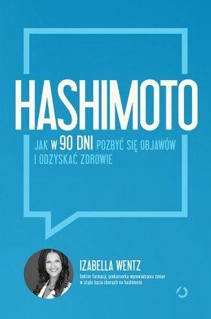 Hashimoto Jak w 90 dni pozbyć się objawów i odzyskać zdrowie Izabella Wentz