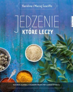 Jedzenie które leczy Karolina i Maciej Szaciłło