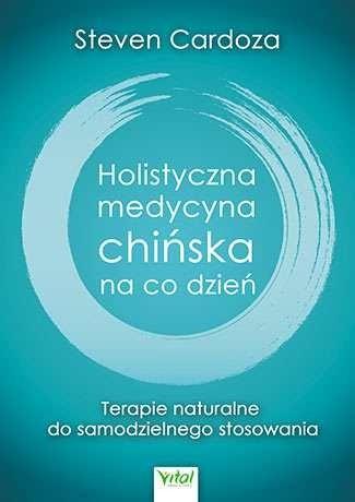 Holistyczna Medycyna Chińska na co dzień Steven Cardoza