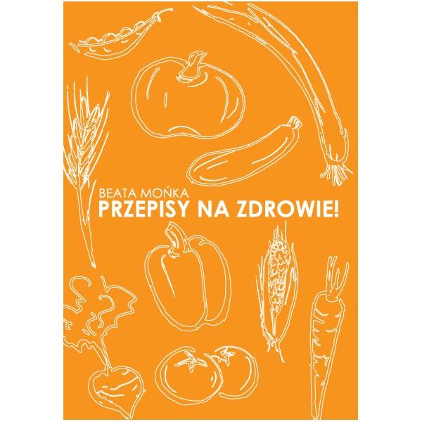 Przepisy na zdrowie Beata Mońka