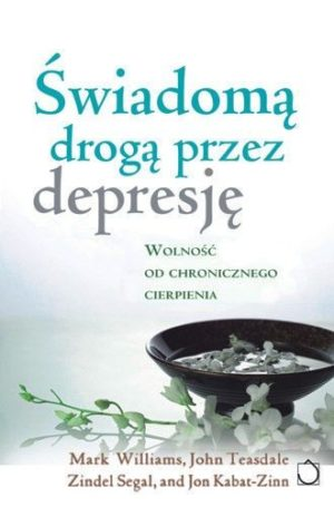 Świadoma droga przez depresję Kabat-Zinn Jon, Williams Mark