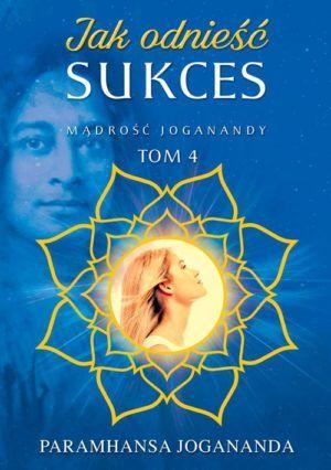 Jak odnieść sukces Tom 4 Yogananda Paramhansa