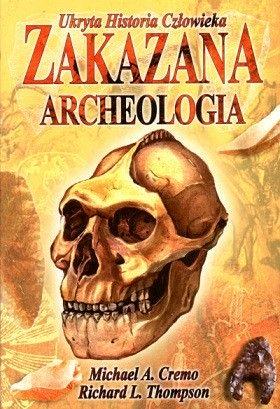 Zakazana Archeologia Michael A.Cremo i Richard L.Thomson