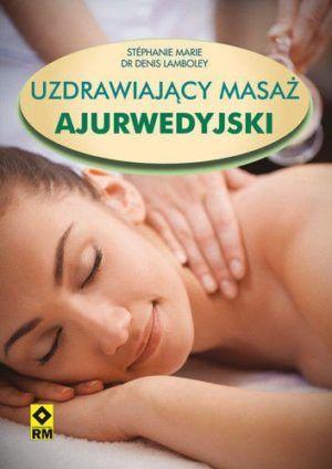 Uzdrawiający masaż ajurwedyjski Stephane Marie dr Denis Lamboley