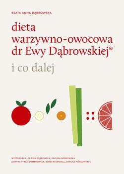 Dieta warzywno-owocowa dr Ewy Dąbrowskiej i co dalej Beata Anna Dąbrowska