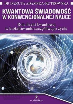 Kwantowa świadomość w konwencjonalnej nauce dr Danuta Adamska-Rutkowska