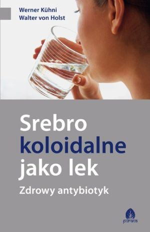 Srebro koloidalne jako lek. Zdrowy antybiotyk