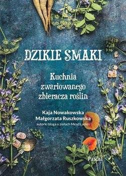 Dzikie smaki Kaja Nowakowska, Małgorzata Ruszkowska