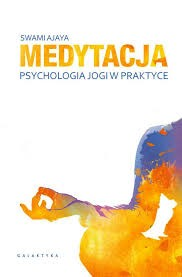 Medytacja Psychologia jogi w praktyce Swami Ajaya
