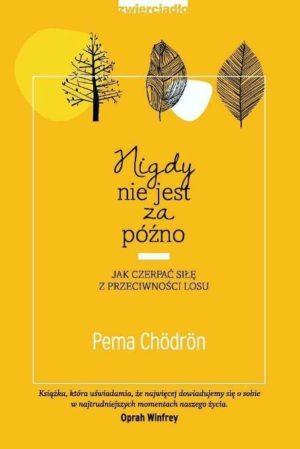 Nigdy nie jest za późno Pema Chodron