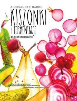 Kiszonki i fermentacje Aleksander Baron