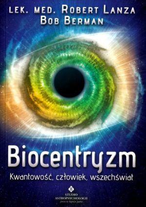 Biocentryzm Kwantowość, człowiek, wszechświat Robert Lanza, Bob Berman