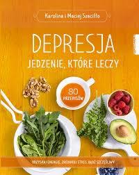 Depresja Jedzenie które leczy Karolina i Maciej Szaciłło