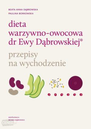 Dieta warzywno-owocowa dr Ewy Dąbrowskiej Beata Dąbrowska, Paulina Borkowska