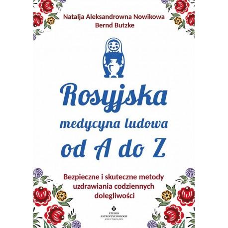 Rosyjska medycyna ludowa od A do Z Natalja Aleksadrowa Nowikowa Bernd Butze