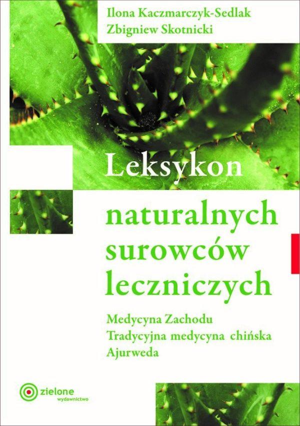 Leksykon naturalnych surowców leczniczych Ilona Kaczmarczyk-Sedlak Zbigniew Skotnicki