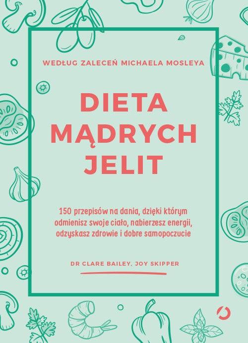 Dieta mądrych jelit dr Clare Bailey, Joy Skipper