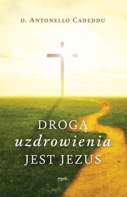 Droga uzdrowienia jest Jezus o Antonello Cadeddu