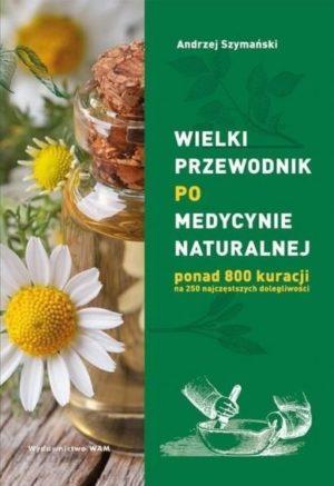Wielki przewodnik po medycynie naturalnej Andrzej Szymański