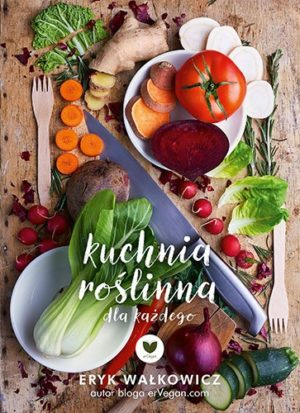 Kuchnia roślinna dla każdego Eryk Wałkowicz