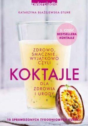 Koktajle dla zdrowia i urody część 3 Katarzyna Błażejewska-Stuhr