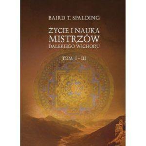 Życie i nauka mistrzów Dalekiego Wschodu Baird T.Spalding Tom I- III