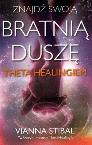 Znajdź zwoją bratnią duszę z Theta Healing Vianna Stibal