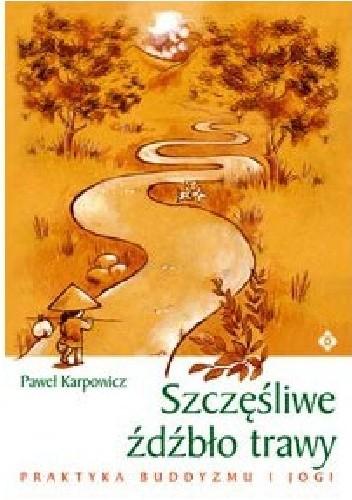 Szczęśliwe źdźbło trawy Paweł Karpowicz