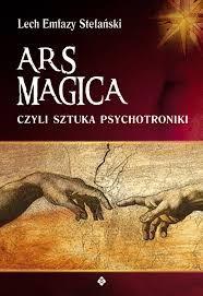 Ars Magica czyli sztuka psychotroniki Lech Emfazy Stefański