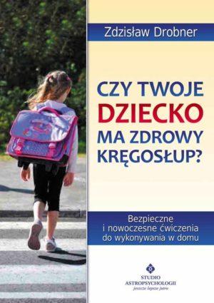 Czy twoje dziecko ma zdrowy kręgosłup? Zdzisław Drobner