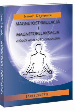 Magnetostymulacja i magnetorelaksacja Janusz Dąbrowski