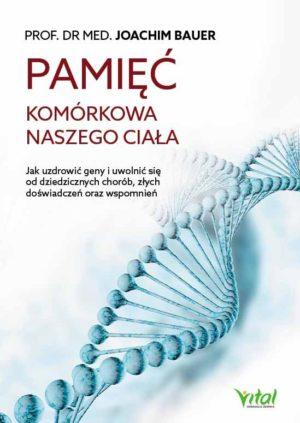 Pamięć komórkowa naszego ciała prof.dr med Joachim Bauer