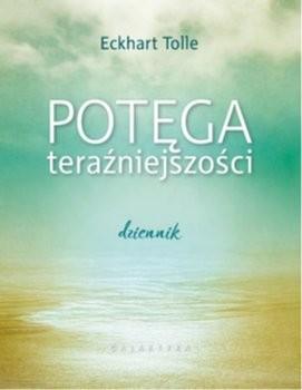 Potęga teraźniejszości Dziennik Eckhart Tolle
