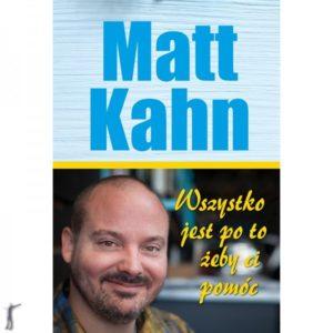 Wszystko jest po to, żeby ci pomoc Matt Kahnn