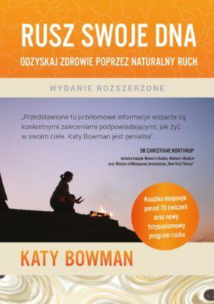 Rusz swoje DNA Odzyskaj zdrowie poprzez naturalny ruch Katy Bowman