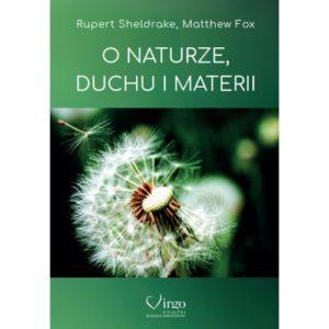 O naturze, duchu i materii Rupert Sheldrake, Matthew Fox