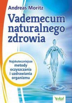 Vademecum naturalnego zdrowia Andreas Moritz