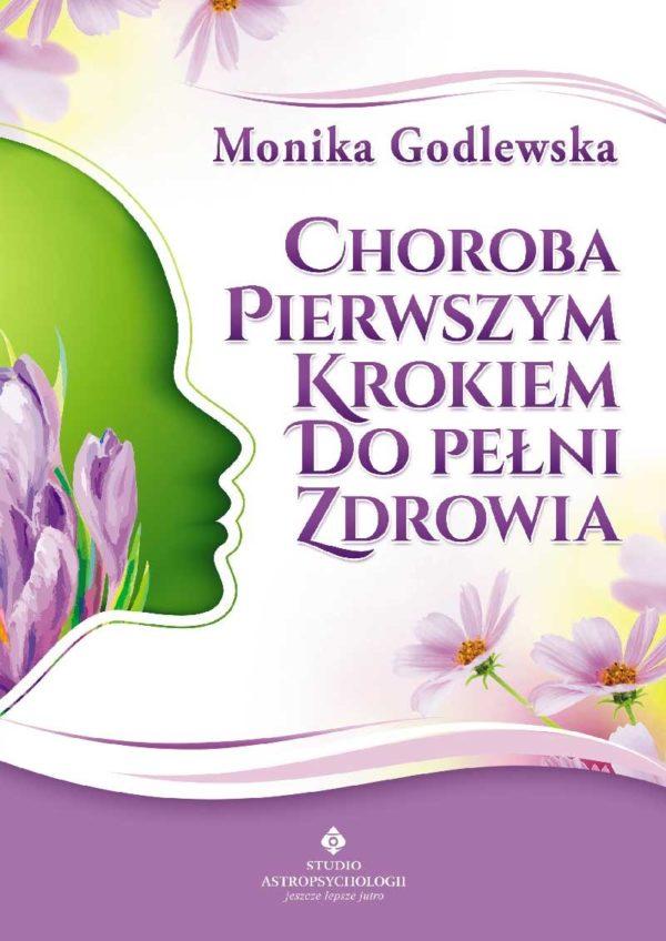 Choroba pierwszym krokiem do pełni zdrowia Monika Godlewska